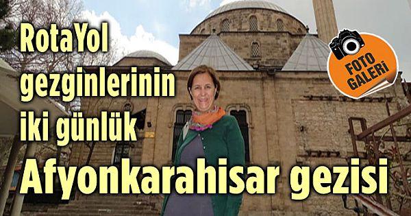 ROTAYOL GEZGİNLERİNİN İKİ GÜNLÜK AFYONKARAHİSAR GEZİSİ!..