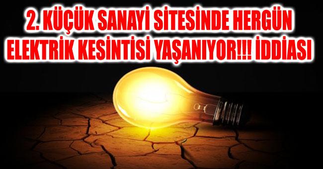 2. KÜÇÜK SANAYİ SİTESİNDE HER GÜN ELEKTRİK KESİNTİSİ YAŞANIYOR!!! İDDİASI