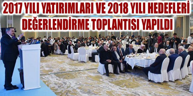 2017 YILI YATIRIMLARI VE 2018 YILI HEDEFLERİ DEĞERLENDİRME TOPLANTISI YAPILDI