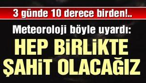 10 DERECE BİRDEN SOĞUYACAĞIZ!..