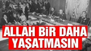ALLAH BİR DAHA YAŞATMASIN!..