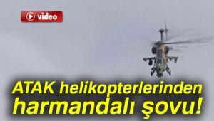 ATAK HELİKOPTERİNDEN HARMANDALI ŞOVU!..