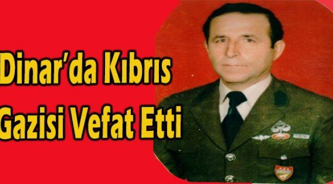 DİNAR'DA KIBRIS GAZİSİ VEFAT ETTİ