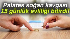 PATATES SOĞAN KAVGASI EVLİLİĞİ BİTİRDİ!..