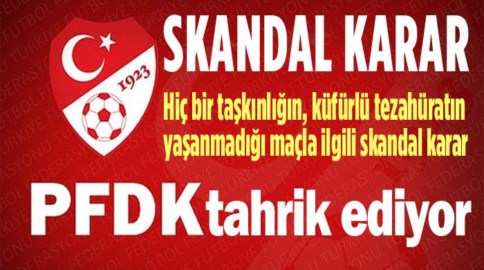 PFDK'DAN HAKSIZ VE SKANDAL KARAR!..