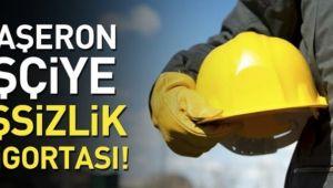 TAŞERON İŞÇİYE İŞSİZLİK SİGORTASI!..