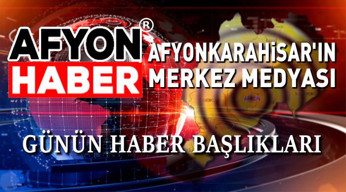 AFYONHABER'DE HABERLERİ KAÇIRMAYIN,
