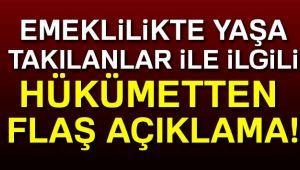 EMEKLİLİKTE YAŞA TAKILANLARLA İLGİLİ FLAŞ AÇIKLAMA!..