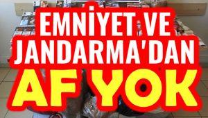 EMNİYET VE JANDARMA'DAN AF YOK!..