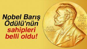 NOBEL BARIŞ ÖDÜLÜNİ KAZANANLAR BELLİ OLDU