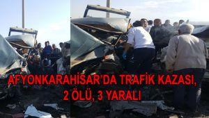 AFYONKARAHİSAR'DA TRAFİK KAZASI, 2 ÖLÜ, 3 YARALI