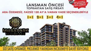 MİLSAPARK LANSMAN ÖNCESİ TOPRAKTAN SATIŞ FIRSATLARI!..