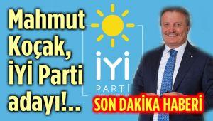 MAHMUT KOÇAK, İYİ PARTİ'NİN ADAYI!..