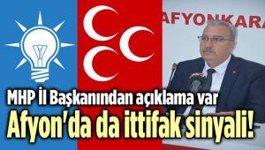 MHP İL BAŞKANI'NDAN AÇIKLAMA!.. AFYON'DA DA İTTİFAK OLABİLİR!..