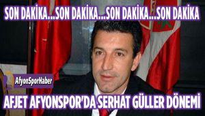 SON DAKİKA!.. AFJET AFYONSPOR'DA SERHAT GÜLLER DÖNEMİ!..