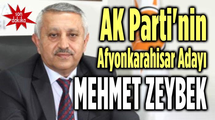 SON DAKİKA!.. AK PARTİ'NİN ADAYI MEHMET ZEYBEK!..