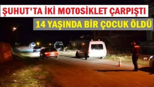 ŞUHUT'TA MOTOSİKLET KAZASI, 1 KİŞİ ÖLDÜ