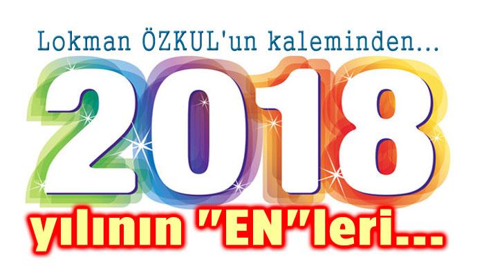 2018 YILININ EN'LERİ!..