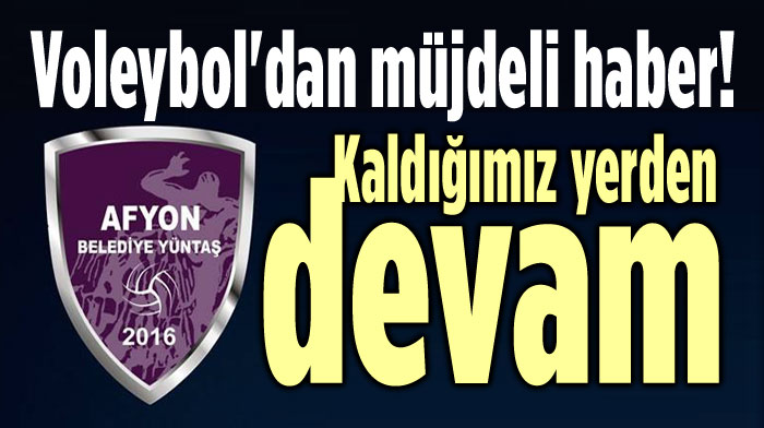 AFYON VOLEYBOLDAN MÜJDELİ HABER: AYNEN DEVAM!..