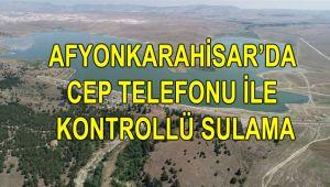 AFYONKARAHİSAR'DA CEP TELEFONU İLE KONTROLLÜ SULAMA
