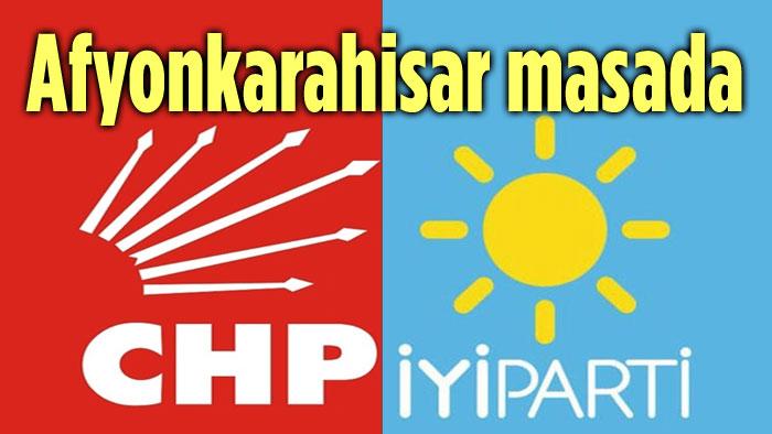 CHP-İYİ PARTİ İTTİFAK GÖRÜŞMELERİNDE AFYONKARAHİSAR MASADA!..