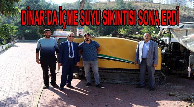 DİNAR'DA İÇME SUYU SIKINTISI SONA ERDİ