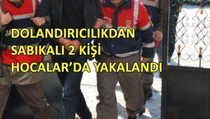 DOLANDIRICILIKDAN SABIKALI 2 KİŞİ HOCALAR'DA YAKALANDI