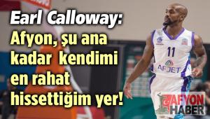 EARLY CALLOWAY'DAN SAMİMİ AÇIKLAMALAR!..