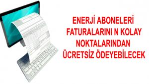 ENERJİ FATURALARI KOLAY ÖDEME NOKTALARI