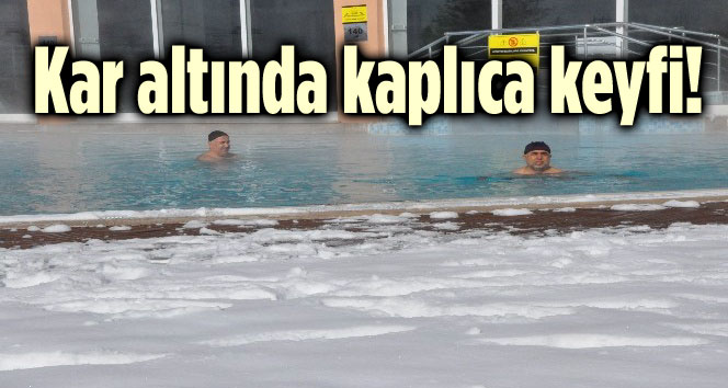 KAR ALTINDA KAPLICA KEYFİ!..