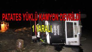 PATATES YÜKLÜ KAMYON DEVRİLDİ, 1 YARALI