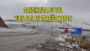 SANDIKLI'DA BU YOL YILIN ALTI AYI TRAFİĞE KAPALI
