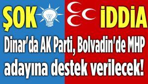 ŞOK İDDİA!.. BOLVADİN'DE MHP, DİNAR'DA AK PARTİ!..