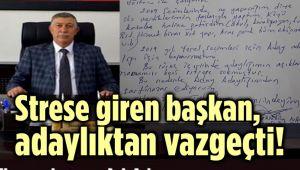 STRESE GİREN BAŞKAN, ADAYLIKTAN VAZGEÇTİ!..