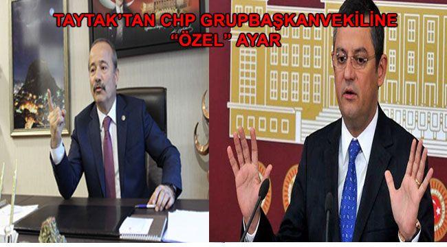 """TAYTAK'TAN CHP GRUPBAŞKANVEKİLİNE """"ÖZEL"""" AYAR"""