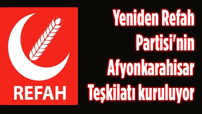 YENİDEN REFAH PARTİSİ, AFYON'DA TEŞKİLATLANIYOR