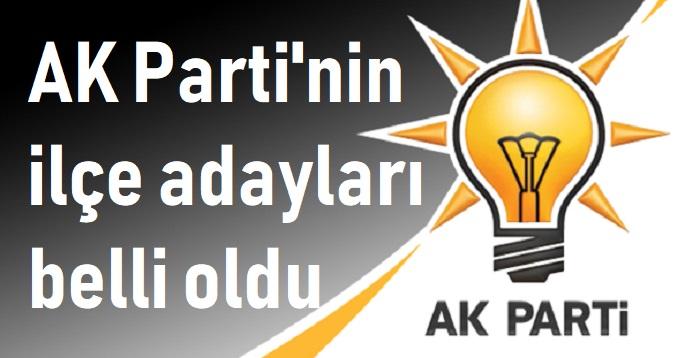 AK PARTİ'NİN İLÇE ADAYLARI BELLİ OLDU!..