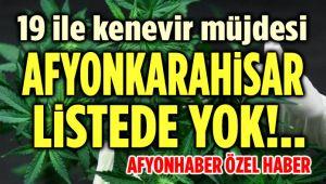 KENEVİR MÜJDESİNDE AFYONKARAHİSAR LİSTEDE YOK!..