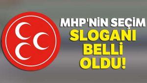 MHP'NİN SEÇİM SLOGANI BELLİ OLDU