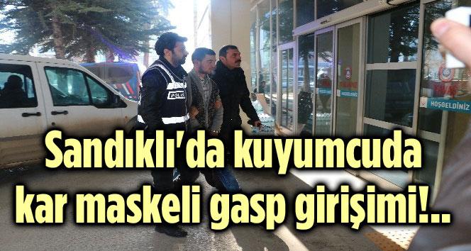 SANDIKLI'DA KUYUMCUDA KAR MASKELİ GASP GİRİŞİMİ!..