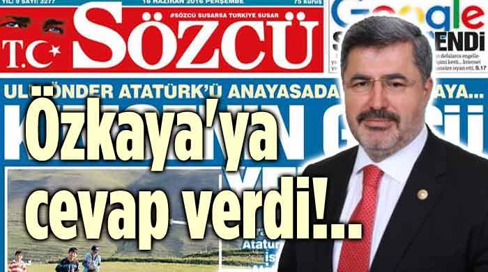 SÖZCÜ, ÖZKAYA'YA CEVAP VERDİ!..