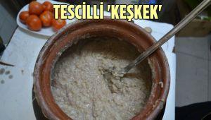 TESCİLLİ 'KEŞKEK' BÜYÜK EMEKLE HAZIRLANIYOR