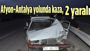 AFYON-ANTALYA YOLUNDA KAZA, 2 YARALI