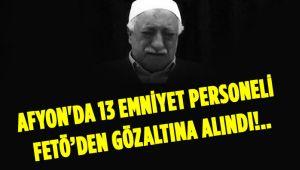 AFYON'DA 13 EMNİYET PERSONELİ FETÖ'DEN GÖZALTINA ALINDI