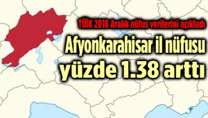 AFYONKARAHİSAR'IN İL NÜFUSU YÜZDE 1.38 ARTTI