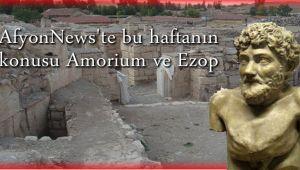 AFYONNEWS'TE BU HAFTA: AMORIUM VE EZOP