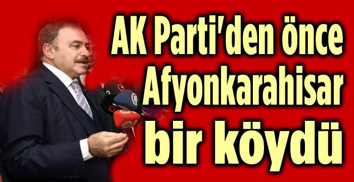AK PARTİ'DEN ÖNCE AFYONKARAHİSAR BİR KÖYDÜ
