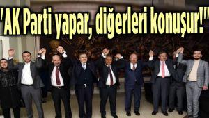 AK PARTİ YAPAR, DİĞERLERİ KONUŞUR!..