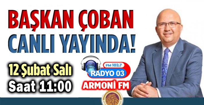 BAŞKAN ÇOBAN, BUGÜN 11:00'DE CANLI YAYINDA!..