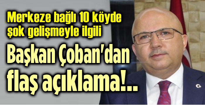 MERKEZE BAĞLI 10 KÖYLE İLGİLİ SON DURUM?!..